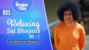 Read more about the article 805 – Relaxing Bhajans Vol – 7 | Sri Sathya Sai Bhajans