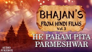 Read more about the article He Param Pita Parmeshwar – Vol. 3 | Bhajans From Hindi Films | JUKEBOX | Best Devotional Bhajans