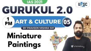 Read more about the article IAS 2021 | Gurukul 2.0 | Art & Culture by Praveen Sir | Miniature Paintings