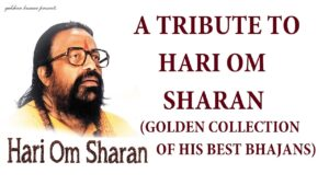 Read more about the article Top 10 Best Bhajans I HARI OM SHARAN…Golden Collection of his Best Bhajans, Audio Juke Box