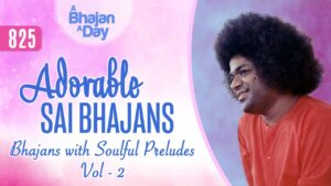 Read more about the article 825 – Adorable Sai Bhajans Vol   – 2 | Bhajans with Soulful Preludes | Sri Sathya Sai Bhajans