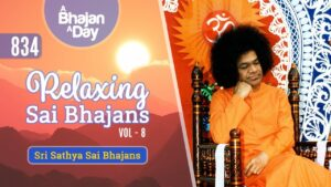 Read more about the article 834 – Relaxing Sai Bhajans Vol   – 8 | Sri Sathya Sai Bhajans