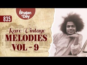 Read more about the article 835 – Rare Vintage Melodies Vol – 9 | Sri Sathya Sai Bhajans