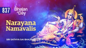 Read more about the article 837 – Narayana Namavalis | Sri Sathya Sai Bhajans | A New Video Offering