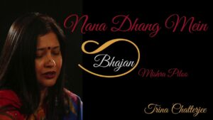 Read more about the article Nana Dhang Mein | Traditional Bhajan – Raga Piloo | Trina Chatterjee