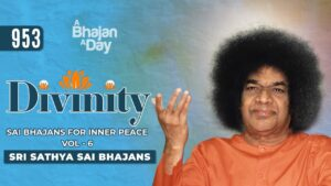 Read more about the article 953 – Divinity Vol – 6  | Sai Bhajans for Inner Peace | Sri Sathya Sai Bhajans